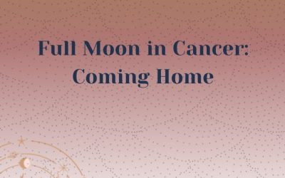 Full Moon in Cancer 2020: Coming Home