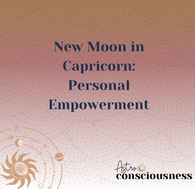 New Moon in Capricorn 2021: Redefining Personal Empowerment