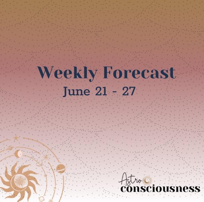 Weekly Forecast: June 21-27