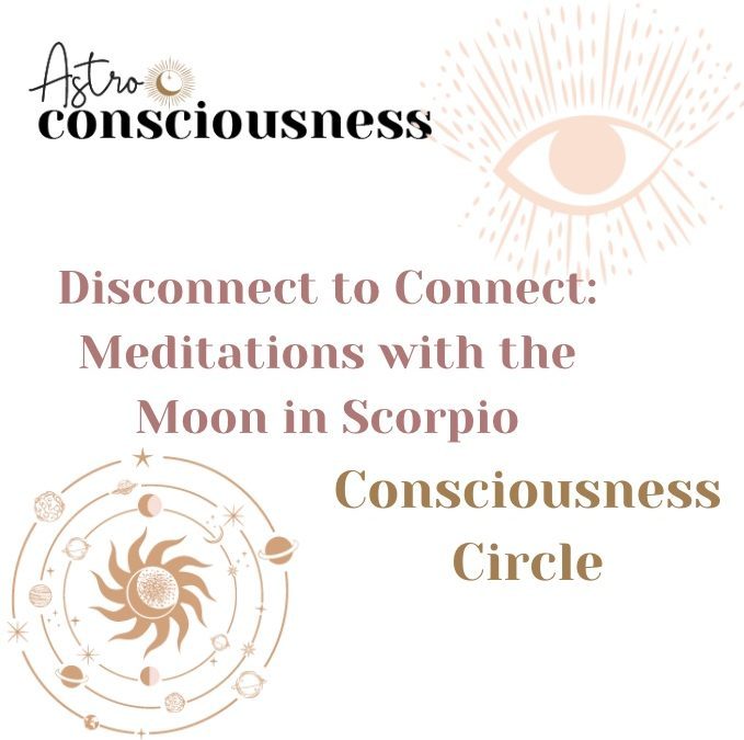 Disconnect to Connect – Meditations with the Moon in Scorpio