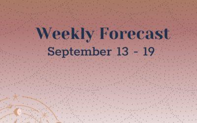 Weekly Forecast: September 13 – 19